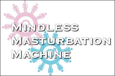 Mindless Masturbating Machine 2