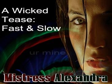 A Wicked Tease: Fast, Slow