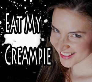 Eat My Creampie
