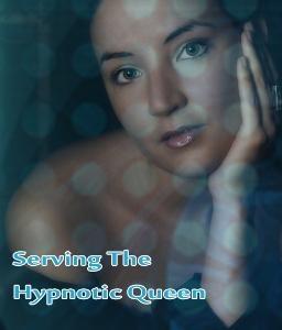 Serving The Hypnotic Queen