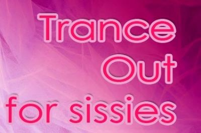 Trance Out for sissies