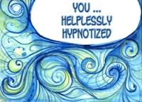 you...helplessly hypnotized